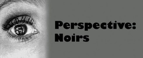 Perspective: Noirs